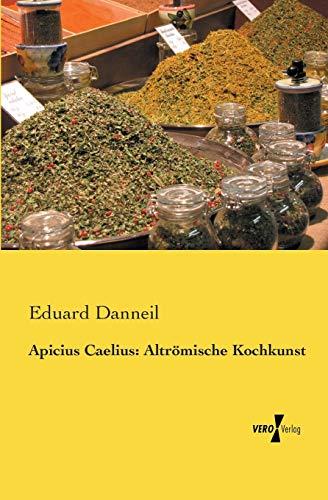 Apicius Caelius: Altroemische Kochkunst: Altrömische Kochkunst