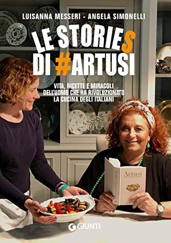 Le stories di #Artusi. Vita, ricette e miracoli dell'uomo che ha rivoluzionato la cucina degli...