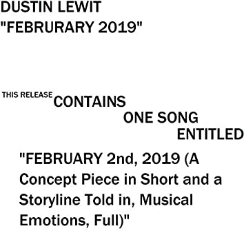 February Second 2019 (A Concept Piece in Short and a Storyline Told in Musical Emotions Full)