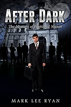 After Dark: The Mystery of Highland Manor (Urban Fantasy Anthologies Book 3) by [Mark Lee Ryan]