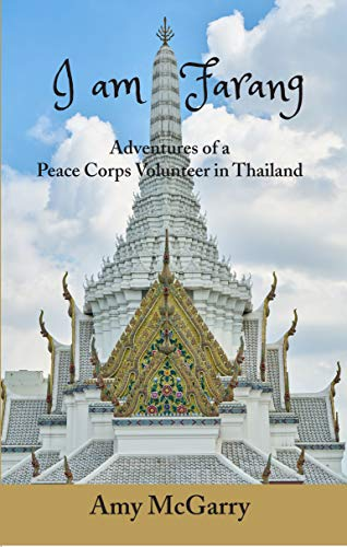 I am Farang: Adventures of a Peace Corps Volunteer in Thailand by [Amy McGarry]