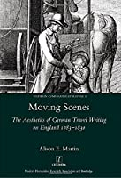 Moving Scenes: The Aesthetics of German Travel Writing on England 1783-1820 (Studies in Comparative Literature)
