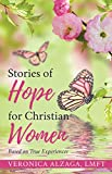 STORIES OF HOPE FOR CHRISTIAN WOMEN: Based on True Experiences (English Edition)