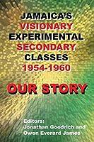 Our Story: Jamaica's Visionary Experimental Secondary Classes 1954 - 1960