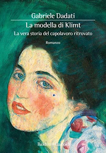 La modella di Klimt. La vera storia del capolavoro ritrovato