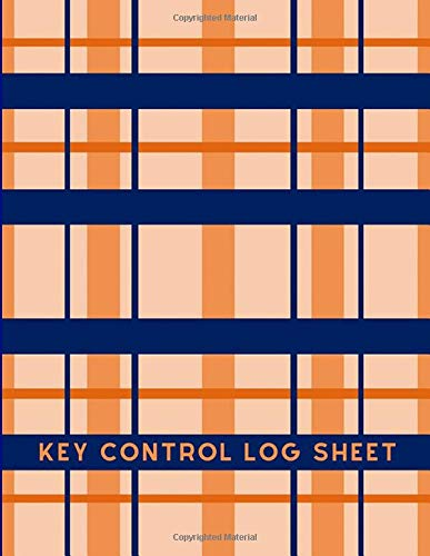 Key Control Log Sheet: Large Key Access Control Management Logbook, Checkout System Log Sign In and Out Sheet Register Journal, Inventory Organizer ... 120 pages (Key Control Logbook, Band 14)