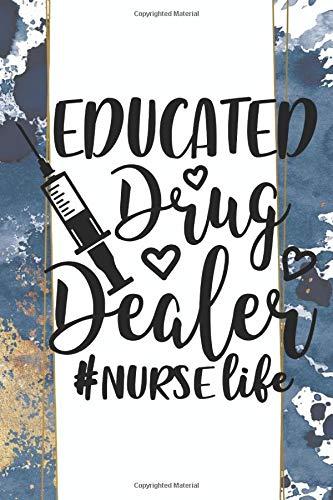 Educated Drug Dealer #nurselife: Blank Lined 6 x 9 Journal, Notebook, Nurse Journal, Organizer, Prac