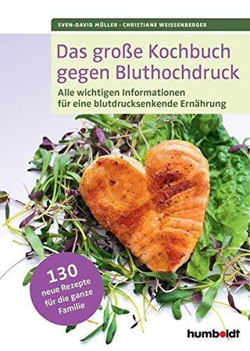 Das große Kochbuch gegen Bluthochdruck: Alle wichtigen Informationen für eine blutdrucksenkende Ernährung. 130 Rezepte für die ganze Familie