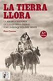La tierra llora. La amarga historia de las guerras indias por la conquista del Oeste: 5 (Otros Títulos)