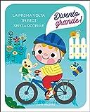 La prima volta in bici senza rotelle. Divento grande! Ediz. a colori