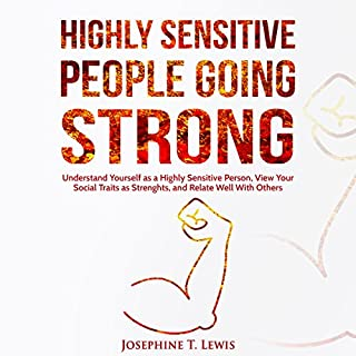 Highly Sensitive People Going Strong     A Guide on Understanding Yourself as a Highly Sensitive Person and How to Turn Your Traits into Strengths When Dealing with Other People              By:                                                                                                                                 Josephine T. Lewis                               Narrated by:                                                                                                                                 Rachel Perry                      Length: 1 hr and 9 mins     33 ratings     Overall 4.4