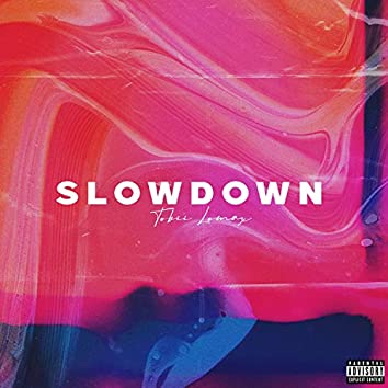Slow Down (feat. Lomax)