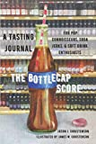 The Bottlecap Score: A Tasting Journal for Pop Connoisseurs, Soda Jerks, & Soft Drink Enthusiasts