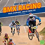 First Source to BMX Racing: Rules, Equipment, and Key Riding Tips (First Sports Source) - Tyler Dean Omoth
