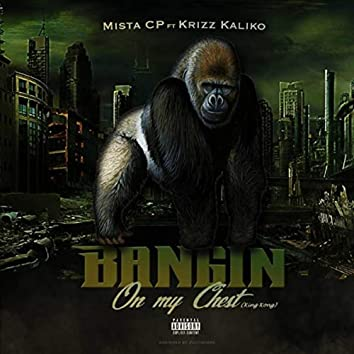 Bangin' on My Chest (King Kong) [feat. Krizz Kaliko]