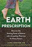 The Earth Prescription: Discover the Healing Power of...