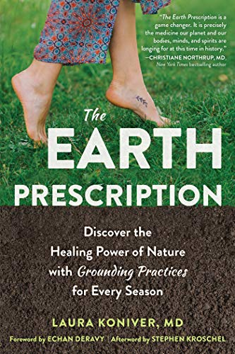 The Earth Prescription: Discover the Healing Power of Nature with Grounding Practices for Every Seas