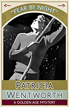 Fear by Night: A Golden Age Mystery by [Patricia Wentworth]