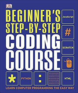 Beginner's Step-by-Step Coding Course: Learn Computer Programming the Easy Way by [DK]