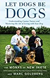 Let Dogs Be Dogs: Understanding Canine Nature...