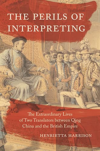 The Perils of Interpreting: The Extraordinary Lives of Two Translators between Qing China and the British Empire
