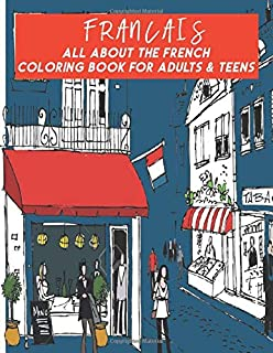 Francais All About The French Coloring Book For Adults & Teens: Fun, Easy and Relaxing Pages - Relaxation and De-Stress; R...
