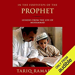 In the Footsteps of the Prophet     Lessons from the Life of Muhammad              By:                                                                                                                                 Tariq Ramadan                               Narrated by:                                                                                                                                 Peter Ganim                      Length: 9 hrs and 37 mins     190 ratings     Overall 4.7