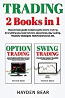 Trading: 2 Books in 1 The ultimate guide to learning the online trading. Everything you need to know about forex, day trading, volatility strategies, technical analysis etc.