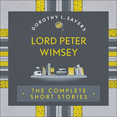 Lord Peter Wimsey: The Complete Short Stories cover art