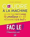 Coudre à la machine : un livre pour tout savoir pratique et accessible à tous