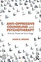 Anti-Oppressive Counseling and Psychotherapy