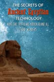The Secrets Of Ancient Egyptian Technology: What The Truth Was Hidden Behind All Those Wonders: Ancient Egypt An Introduction (English Edition)