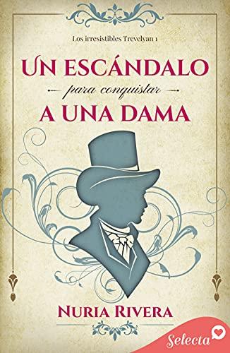 Un escándalo para conquistar a una dama (Los irresistibles Trevelyan 1) de Nuria Rivera