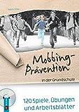Mobbing-Prävention in der Grundschule: 120 Spiele, Übungen und Arbeitsblätter - Naomi Drew