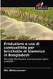 Produzione e uso di combustibile per bricchette di biomassa in Bangladesh: Tecnologia, Distribuzione, Socio-economia, Impatto ambientale