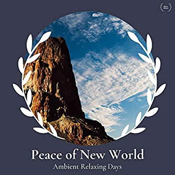 Peace Of New World - Ambient Relaxing Days