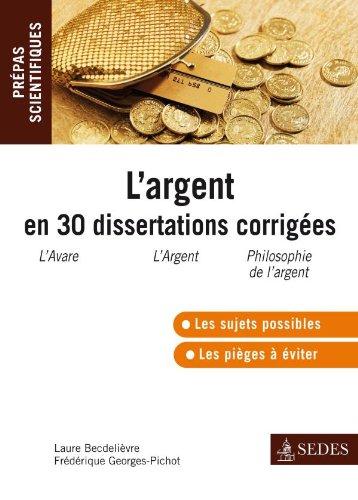 L'argent en 30 dissertations corrigées - Prépas scientifiques: Prépas scientifiques