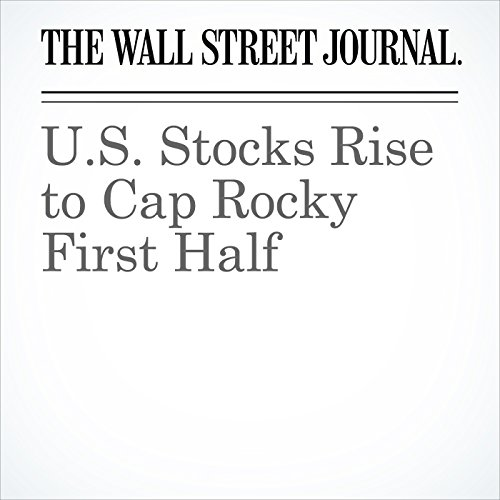 U.S. Stocks Rise to Cap Rocky First Half                   By:                                                                                                                                 Akane Otani,                                                                                        Riva Gold,                                                                                        Aaron Kuriloff                               Narrated by:                                                                                                                                 Alexander Quincy                      Length: 5 mins     Not rated yet     Overall 0.0