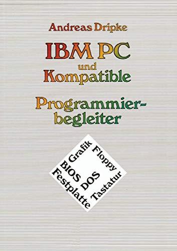 Ibm Pc und Kompatible Programmierbegleiter: BIOS, DOS, Grafik, Floppy, Festplatte, Tastatur