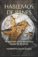 HABLEMOS DE PANES: Un recorrido por el maravilloso mundo de los panes (Spanish Edition)