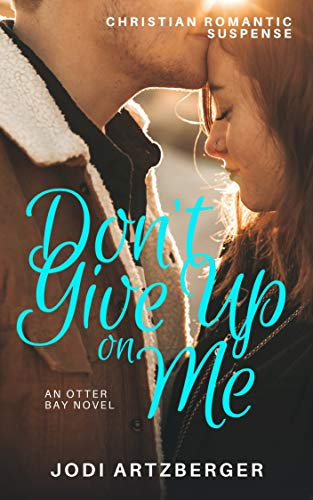 Don't Give Up on Me (An Otter Bay Maine Novel) by [Jodi Artzberger]
