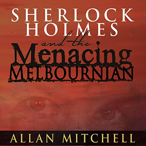 Sherlock Holmes and the Menacing Melbournian                   By:                                                                                                                                 Allan Mitchell                               Narrated by:                                                                                                                                 Steve White                      Length: 4 hrs and 32 mins     Not rated yet     Overall 0.0