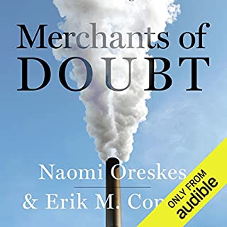 Merchants of Doubt     How a Handful of Scientists Obscured the Truth on Issues from Tobacco Smoke to Global Warming              By:                                                                                                                                 Erik M. Conway,                                                                                        Naomi Oreskes                               Narrated by:                                                                                                                                 Peter Johnson                      Length: 13 hrs and 9 mins     670 ratings     Overall 4.3