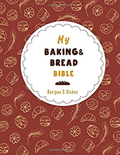 My Bread and Baking Bible: Recipes and Dishes, Blank Recipe Journal Book to Write In Favourite Recipes and Notes.