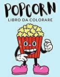 Popcorn Libro da Colorare: Libro da Colorare Popcorn, Oltre...