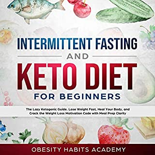 Intermittent Fasting and Keto Diet For Beginners: The Lazy Ketogenic Guide. Lose Weight Fast, Heal Your Body, and Crack the Weight Loss Motivation Code with Meal Prep Clarity                   By:                                                                                                                                 Obesity Habits Academy                               Narrated by:                                                                                                                                 Douglas Ehlen                      Length: 5 hrs and 45 mins     5 ratings     Overall 5.0