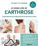 Le grand livre de l'arthrose - Le guide indispensable pour soulager efficacement les douleurs liées à l'arthrose.