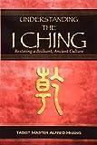 Understanding the I Ching: Restoring a Brilliant, Ancient Culture - Daniel Nesbitt