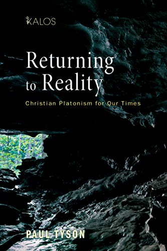 Returning to Reality: Christian Platonism for Our Times (KALOS Book 2)
