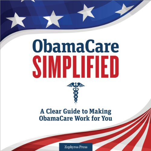 ObamaCare Simplified     A Clear Guide to Making ObamaCare Work for You              By:                                                                                                                                 Zephyros Press                               Narrated by:                                                                                                                                 Kevin Pierce                      Length: 5 hrs and 15 mins     1 rating     Overall 4.0